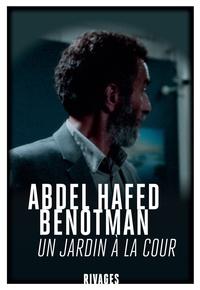 Abdel-Hafed Benotman - Un jardin à la cour - Suivi de Peines d'hommes, chagrins de femmes.