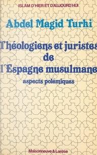 Abdel Magid Turki - Théologiens et juristes de l'Espagne musulmane - Aspects polémiques.