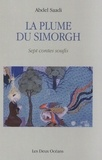 Abdel Saadi - La plume du Simorgh - Sept contes soufis.