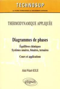 Abdel-Waheb Kolsi - Diagrammes de phases - Equilibres chimiques, Systèmes unaires, binaires, tertiaires - Cours et applications.
