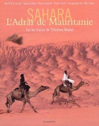 Abdel Wedoud Ould Cheikh et Bruno Lamarche - Sahara, L'Adrar de Mauritanie. - Sur les traces de Théodore Monod.
