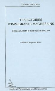 Abdelali Kerroumi - Trajectoires d'immigrants maghrébins - Réseaux, fratrie et mobilité sociale.