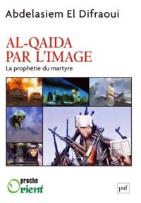 Abdelasiem El Difraoui - Al-Qaida par l'image - La prophétie du martyre.