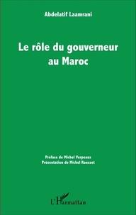Abdelatif Laamrani - Le rôle du gouverneur au Maroc.