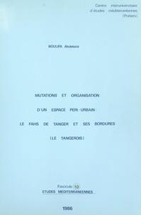 Abdelaziz Boulifa et Gérard Maurer - Mutations et organisation d'un espace péri-urbain : le Fahs de Tanger et ses bordures (Le Tangerois).
