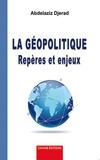 Abdelaziz Djerad - La géopolitique - Repères et enjeux.