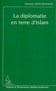 Abdelaziz Riziki Mohamed - La diplomatie en terre d'Islam.