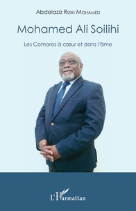 Abdelaziz Riziki Mohamed - Mohamed Ali Soilihi - Les Comores à coeur et dans l'âme.
