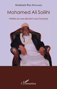Abdelaziz Riziki Mohamed - Mohamed Ali Soilihi - Vérités sur une élection aux Comores.