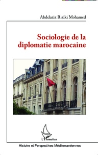 Abdelaziz Riziki Mohamed - Sociologie de la diplomatie marocaine.