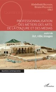 Abdelbaki Belfakhi et Bruno Péquignot - Professionnalisation des métiers des arts, de la culture et des médias - Suivi de Art, ville, images.