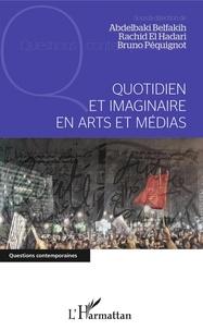 Abdelbaki Belfakih et Bruno Péquignot - Quotidien et imaginaire en arts et médias.