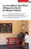 Abdelfettah Benchenna et Patricia Caillé - Africultures N° 101-102 : La circulation des films : Afrique du Nord et Moyen-Orient.
