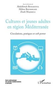Abdelfettah Benchenna et Hélène Bourdeloie - Cultures et jeunes adultes en région Méditerranée - Circulations, pratiques et soft power.