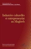 Abdelfettah Benchenna et Luc Pinhas - Industries culturelles et entrepreneuriat au Maghreb.