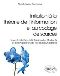 Abdelghafour Berraissoul - Initiation à la théorie de l'information et au codage de sources - Une introduction à l'intention des étudiants et des ingénieurs de télécommunications.