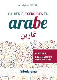 Abdelghani Benali - Cahier d'exercices en arabe - Ecriture, grammaire, conjugaison.