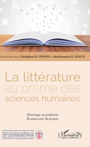 Abdelghani El Himani et Abdelmounïm El Azouzi - La littérature au prisme des sciences humaines - Hommage au professeur Radouane Acharfi.
