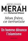 Abdelghani Merah et Mohamed Sifaoui - Mon frère, ce terroriste.