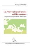 Abdelghani Youmni - Le Maroc et ses riverains méditerranéens - Emergence économique, réformes, défis et enjeux.