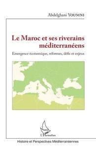 Le Maroc et ses riverains méditerranéens- Emergence économique, réformes, défis et enjeux - Abdelghani Youmni |