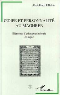 Abdelhadi Elfakir - Oedipe et personnalité au Maghreb - Éléments d'ethnopsychologie.