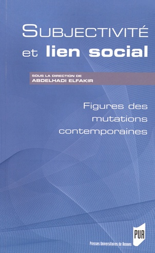 Abdelhadi Elfakir - Subjectivité et lien social - Figures des mutations contemporaines.