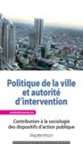 Abdelhafid Hammouche - Politique de la ville et autorité d'intervention - Contribution à la sociologie des dispositifs d'action publique.