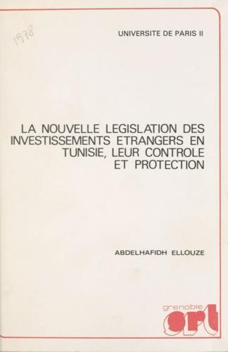 La nouvelle législation des investissements étrangers en Tunisie, leur contrôle et protection