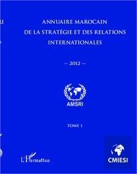 Abdelhak Azzouzi - Annuaire marocain de la stratégie et des relations internationales 2012 (tome 1).