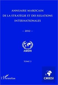 Abdelhak Azzouzi - Annuaire marocain de la stratégie et des relations internationales 2012 (tome 2).