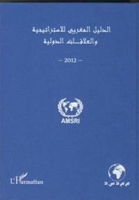 Abdelhak Azzouzi - Annuaire marocain de la stratégie et des relations internationales 2012 - (Version en arabe).