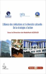 Abdelhak Azzouzi - L'alliance des civilisations et la diversité culturelle: De la stratégie à l'action.