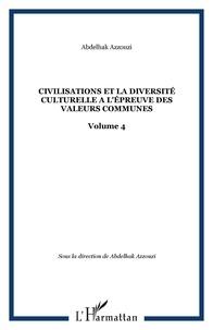 Abdelhak Azzouzi - Les civilisations et la diversité culturelle à l'épreuve des valeurs communes - Tome 4.