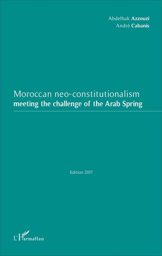 Abdelhak Azzouzi et André Cabanis - Moroccan neo-constitutionalism - Meeting the challenge of the Arab Spring.