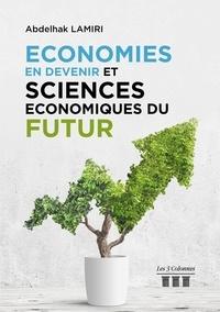 Abdelhak Lamiri - Economies en devenir et sciences économiques du futur.