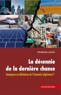 La décennie de la dernière chance - Emergence ou déchéance de l'économie algérienne ?.pdf