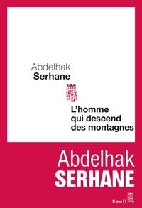 Abdelhak Serhane - L'homme qui descend des montagnes.