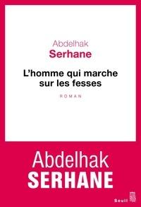 Abdelhak Serhane - L'homme qui marche sur les fesses.