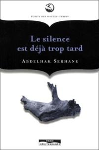 Abdelhak Serhane - Le silence est déjà trop tard.