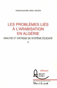 Abdelhamid Belhadj Hacen - Les problèmes liés à l'arabisation en Algérie - Analyse et critique du système éducatif.