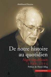 Abdelhamid Benzine - De notre histoire au quotidien - Alger républicain 1989-1994.