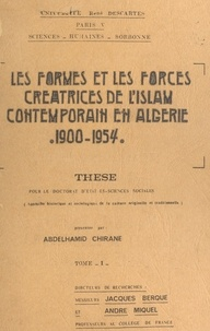 Abdelhamid Chirane - Les formes et les forces créatrices de l'Islam contemporain en Algérie, 1900-1954 (1) - Aapproche historique et sociologique de la culture originelle et traditionnelle. Thèse pour le Doctorat d'État ès-sciences sociales.