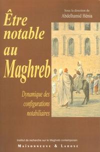 Abdelhamid Hénia - Etre notable au Maghreb - Dynamique des configurations notabiliaires.