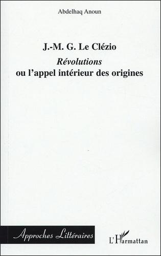 Abdelhaq Anoun - J-MG Le Clézio - Révolutions ou l'appel intérieur des origines.