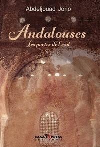 Abdeljouad Jorio - Andalouses - Les portes de l'exil.