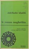 Abdelkabir Khatibi et Albert Memmi - Le roman maghrébin.