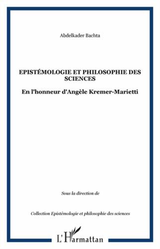Abdelkader Bachta - Epistémologie et philosophie des sciences - En l'honneur d'Angèle Kremer-Marietti.