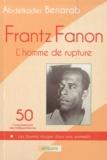 Abdelkader Benarab - Frantz Fanon - L'homme de rupture.