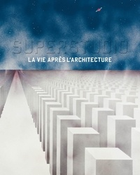 Abdelkader Damani - Superstudio - La vie après l'architecture.